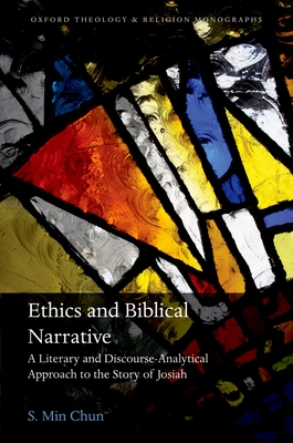 Ethics and Biblical Narrative: A Literary and Discourse-Analytical Approach to the Story of Josiah - Chun, S. Min