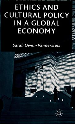 Ethics and Cultural Policy in a Global Economy - Owen VanderSluis, Sarah