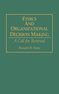 Ethics and Organizational Decision Making: A Call for Renewal - Sims, Ronald R