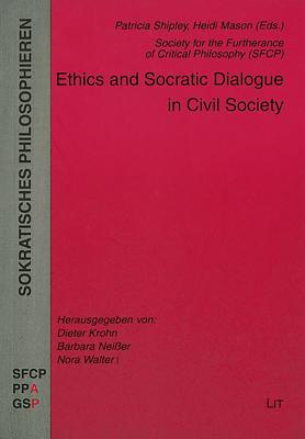 Ethics and Socratic Dialogue in Civil Society - Shipley, Patricia (Editor), and Mason, Heidi (Editor)