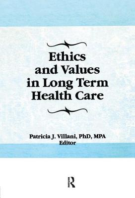 Ethics and Values in Long Term Health Care - Villani, Patricia