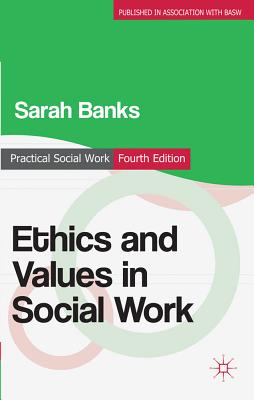 Ethics and Values in Social Work - Banks, Sarah