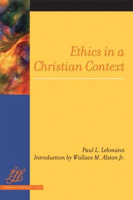 Ethics in a Christian Context - Lehmann, Paul L