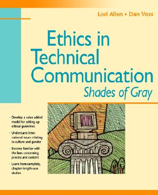 Ethics in Technical Communication: Shades of Gray - Allen, Lori, and Voss, Dan