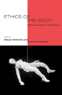 Ethics of the Body: Postconventional Challenges - Shildrick, Margrit, Dr. (Editor), and Mykitiuk, Roxanne (Editor), and Caplan, Arthur L (Editor)