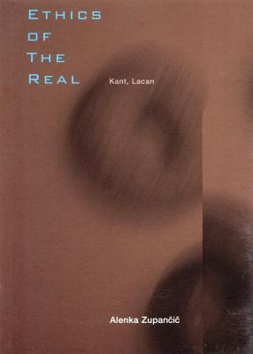 Ethics of the Real: Kant, Lacan - Zupancic, Alenka, and Zizek, Slavoj (Foreword by)