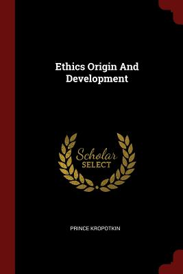 Ethics Origin and Development - Kropotkin, Prince