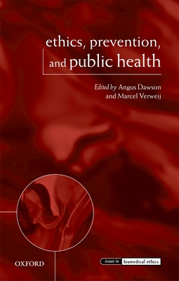 Ethics, Prevention, and Public Health - Dawson, Angus (Editor), and Verweij, Marcel (Editor)