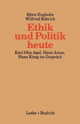Ethik Und Politik Heute: Verantwortliches Handeln in Der Technisch-Industriellen Welt - Engholm, Bjorn (Editor), and Rohrich, Wilfried (Editor)