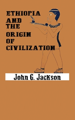 Ethiopia and the Origin of Civilization - Jackson, John G
