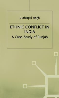 Ethnic Conflict in India: A Case-Study of Punjab - Singh, Gurharpal