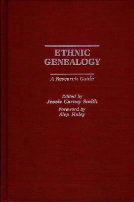 Ethnic Genealogy: A Research Guide - Smith, Jessie C (Editor), and Smith, Jessie Carney, PhD (Editor)