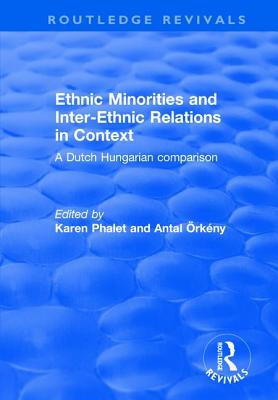 Ethnic Minorities and Inter-Ethnic Relations in Context: A Dutch-Hungarian Comparison - Phalet, Karen (Editor), and Orkeny, Antal (Editor)
