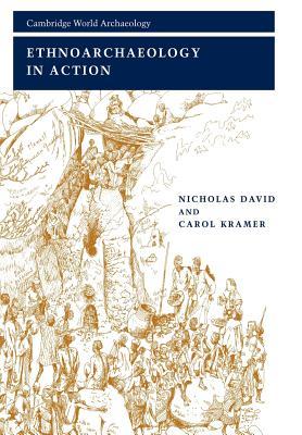 Ethnoarchaeology in Action - David, Nicholas, and Kramer, Carol