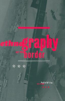 Ethnography at the Border - Vila, Pablo, Professor