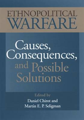 Ethnopolitical Warfare: Causes, Consequences and Possible Solutions - Chirot, Daniel (Editor), and Seligman, Martin E P, Ph.D. (Editor)