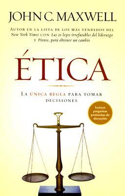 Etica: La Unica Regla Para Tomar Decisiones - Maxwell, John C