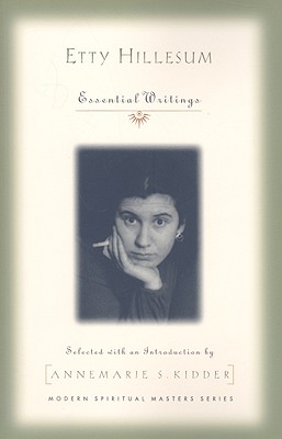 Etty Hillesum: Essential Writings - Hillesum, Etty, and Kidder, Annemarie S, PH.D. (Editor)