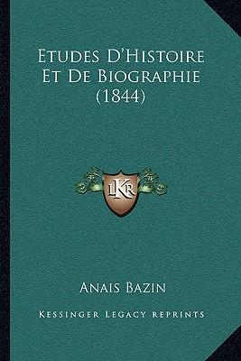 Etudes D'Histoire Et de Biographie - Bazin, Anais De Raucou