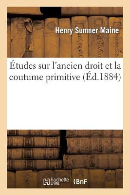 Etudes Sur L'Ancien Droit Et La Coutume Primitive - Maine, Henry James Sumner, Sir
