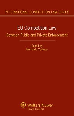 Eu Competition Law: Between Public and Private Enforcement - Cortese, Bernardo