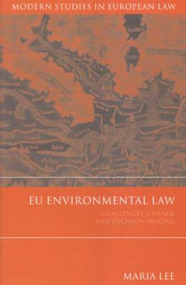 Eu Environmental Law: Challenges, Change and Decision-Making - Lee, Maria