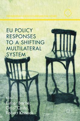 Eu Policy Responses to a Shifting Multilateral System - Barbe, Esther (Editor), and Costa, Oriol (Editor), and Kissack, Robert, Dr. (Editor)