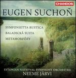 Eugen Suchon: Symfonietta Rustica; Baladick� Suita; Metamorf�zy