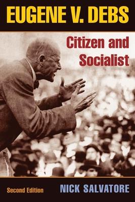 Eugene V. Debs: Citizen and Socialist - Salvatore, Nick