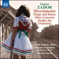 Eugene Zádor: Divertimento; Elegie and Dance; Oboe Concerto; Studies for Orchestra - Laszlo Hadady (oboe); Budapest Symphony Orchestra MÁV; Mariusz Smolij (conductor)