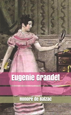 Eugenie Grandet - De Balzac, Honore