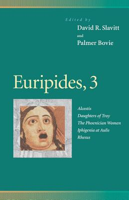 Euripides, 3: Alcestis, Daughters of Troy, the Phoenician Women, Iphigenia at Aulis, Rhesus - Slavitt, David R (Editor), and Bovie, Palmer, Professor (Editor), and Chappell, Fred (Contributions by)