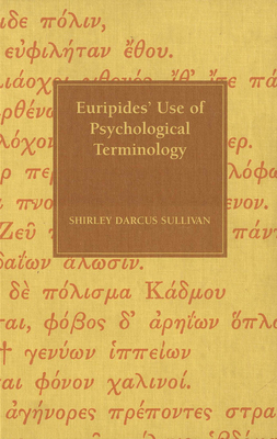 Euripides' Use of Psychological Terminology - Sullivan, Shirley D