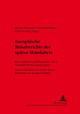 Europaeische Reiseberichte Des Spaeten Mittelalters: Eine Analytische Bibliographie Teil I- Deutsche Reiseberichte - Paravicini, Werner (Editor), and Wettlaufer, Jorg (Editor)