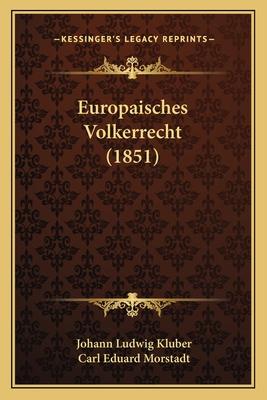 Europaisches Volkerrecht (1851) - Kluber, Johann Ludwig, and Morstadt, Carl Eduard