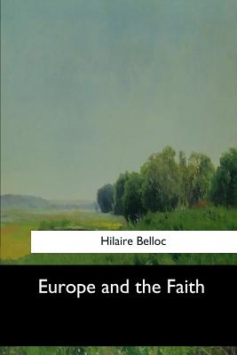 Europe and the Faith - Belloc, Hilaire