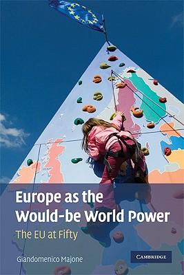 Europe as the Would-Be World Power: The EU at Fifty - Majone, Giandomenico
