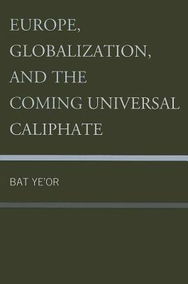 Europe, Globalization, and the Coming Universal Caliphate - Ye'or, Bat