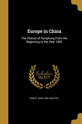 Europe in China: The History of Hongkong from the Beginning to the Year 1882 - Eitel, Ernest John 1838-1908