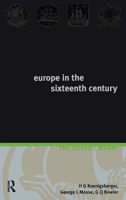 Europe in the Sixteenth Century - Koenigsberger, H G