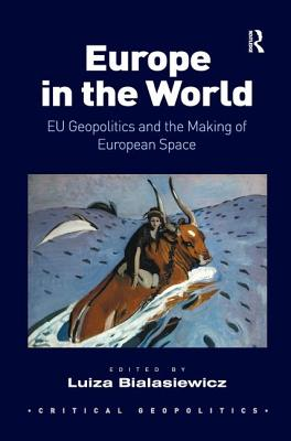 Europe in the World: Eu Geopolitics and the Making of European Space - Bialasiewicz, Luiza (Editor)