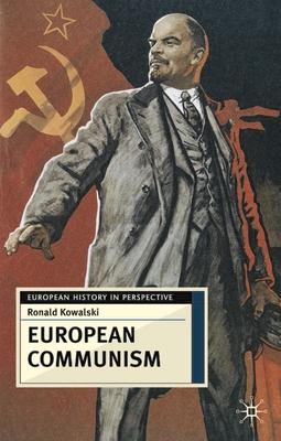 European Communism: 1848-1991 - Kowalski, Ronald