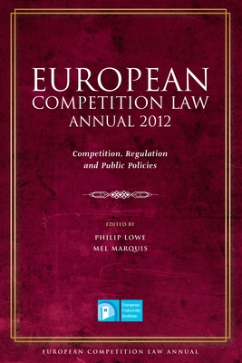 European Competition Law Annual 2012: Competition, Regulation and Public Policies - Lowe, Philip (Editor), and Marquis, Mel (Editor)