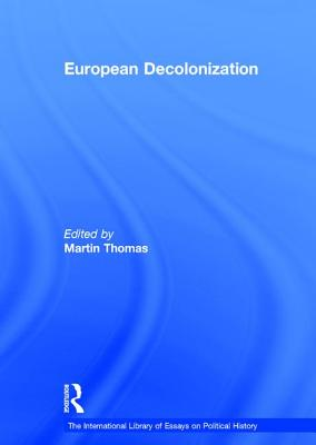 European Decolonization - Thomas, Martin (Editor)