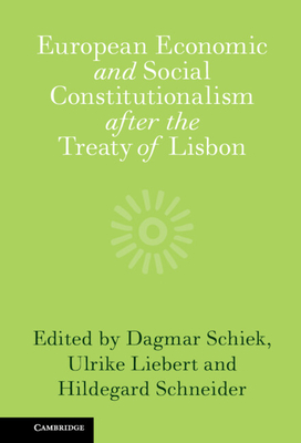 European Economic and Social Constitutionalism After the Treaty of Lisbon - Schiek, Dagmar, Professor (Editor), and Liebert, Ulrike, Professor (Editor), and Schneider, Hildegard, Professor (Editor)
