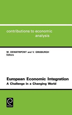 European Economic Integration: A Challenge in a Changing World - Ginsburgh, Victor A, and Dewatripont, Mathias (Editor), and Waelbroeck, Jean