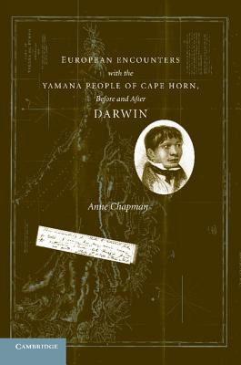 European Encounters with the Yamana People of Cape Horn, before and after Darwin - Chapman, Anne