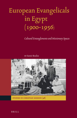 European Evangelicals in Egypt (1900-1956): Cultural Entanglements and Missionary Spaces - Boulos, Samir