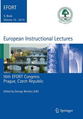 European Instructional Lectures: Volume 15, 2015, 16th Efort Congress, Prague, Czech Republic - Bentley, George (Editor)