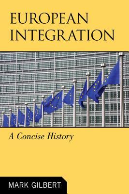 European Integration: A Concise History - Gilbert, Mark